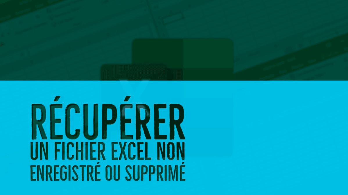 récupérer un fichier Excel non enregistré ou supprimé