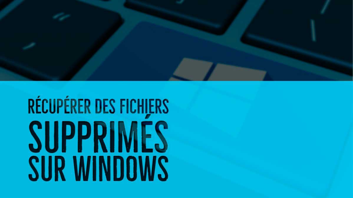 recuperer fichier supprimé windows 10 gratuit