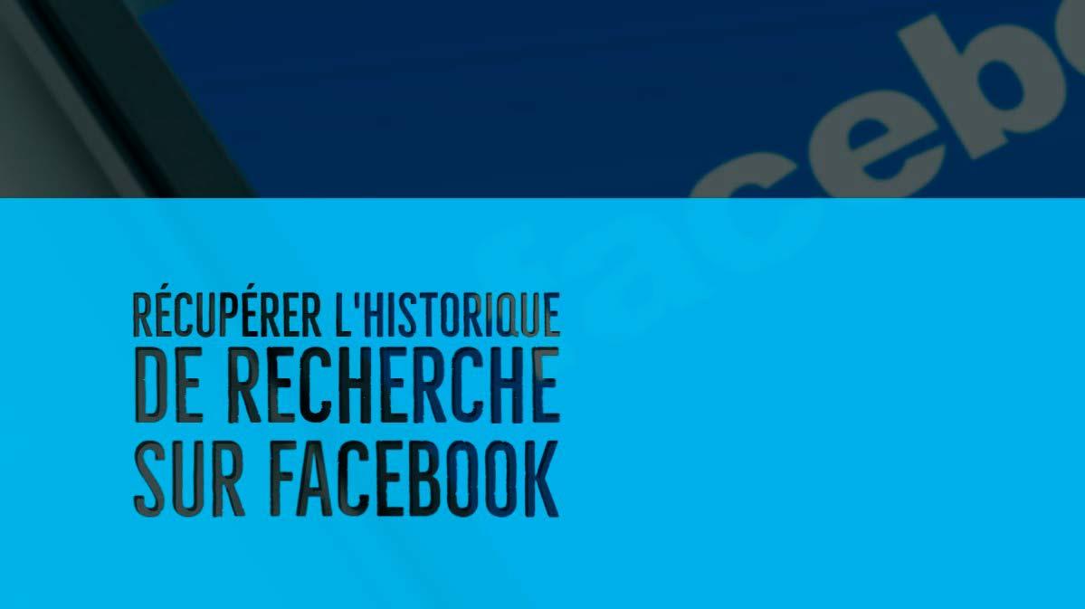 récupérer historique de recherche Facebook