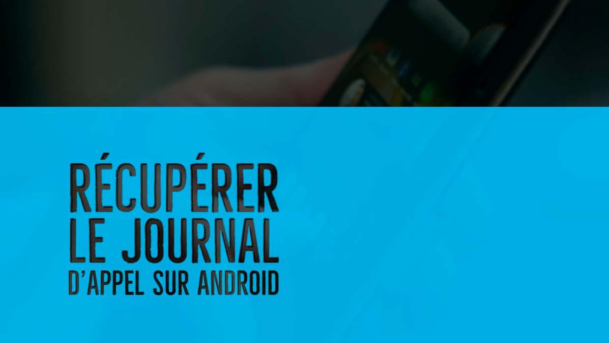 recuperer journal d'appel android